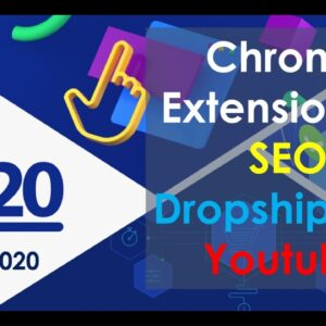 Chrome Extensions 2020 for eCommerce, Drop Shipping, SEO, Keyword Research, Cash Back, and YouTube