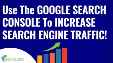 How To Use Google Search Console to Quickly Increase Search Engine Traffic